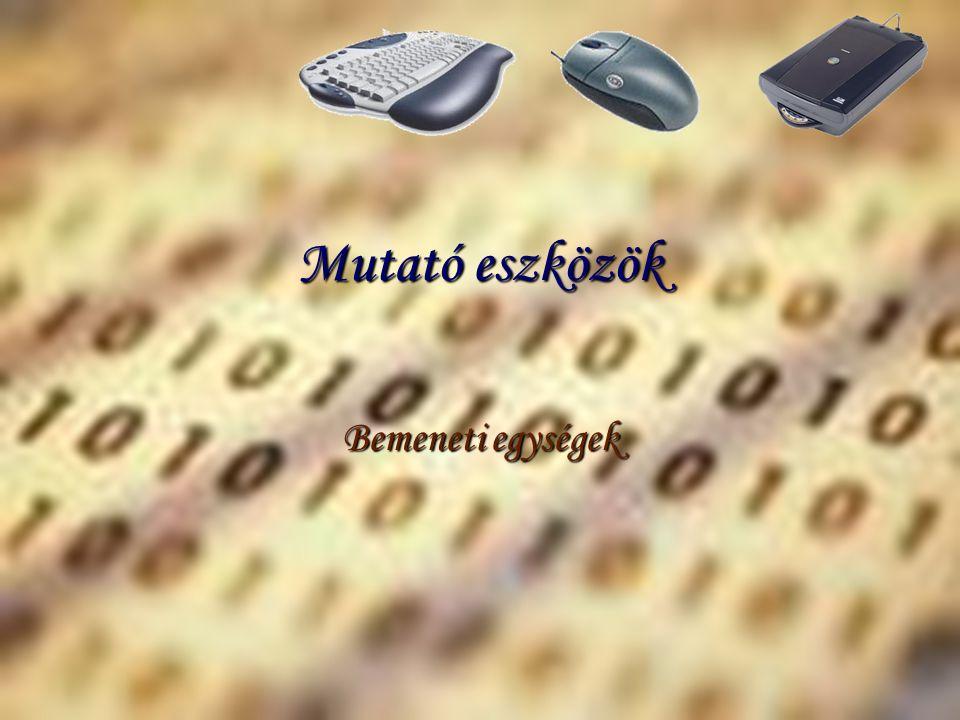 Mutató eszközök Bemeneti egységek