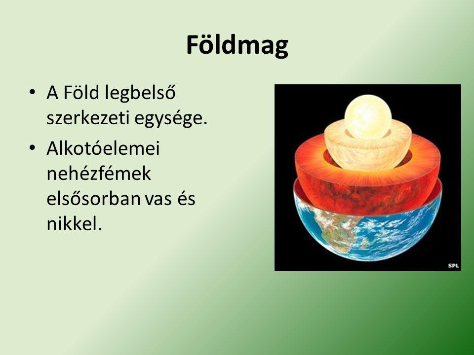 Földmag A Föld legbelső szerkezeti egysége.
