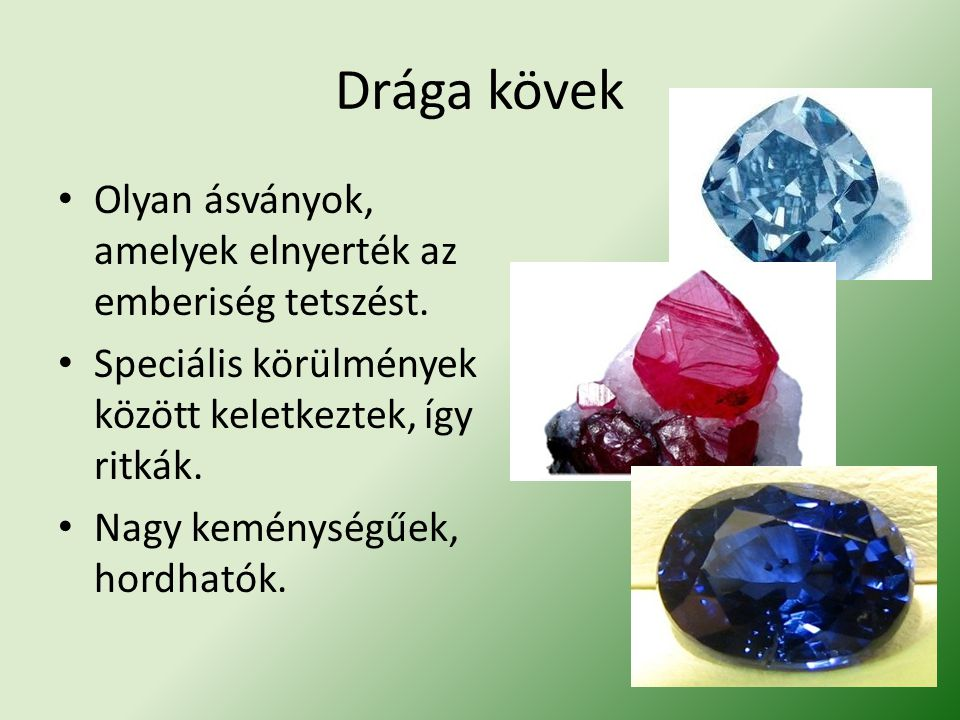 Drága kövek Olyan ásványok, amelyek elnyerték az emberiség tetszést.