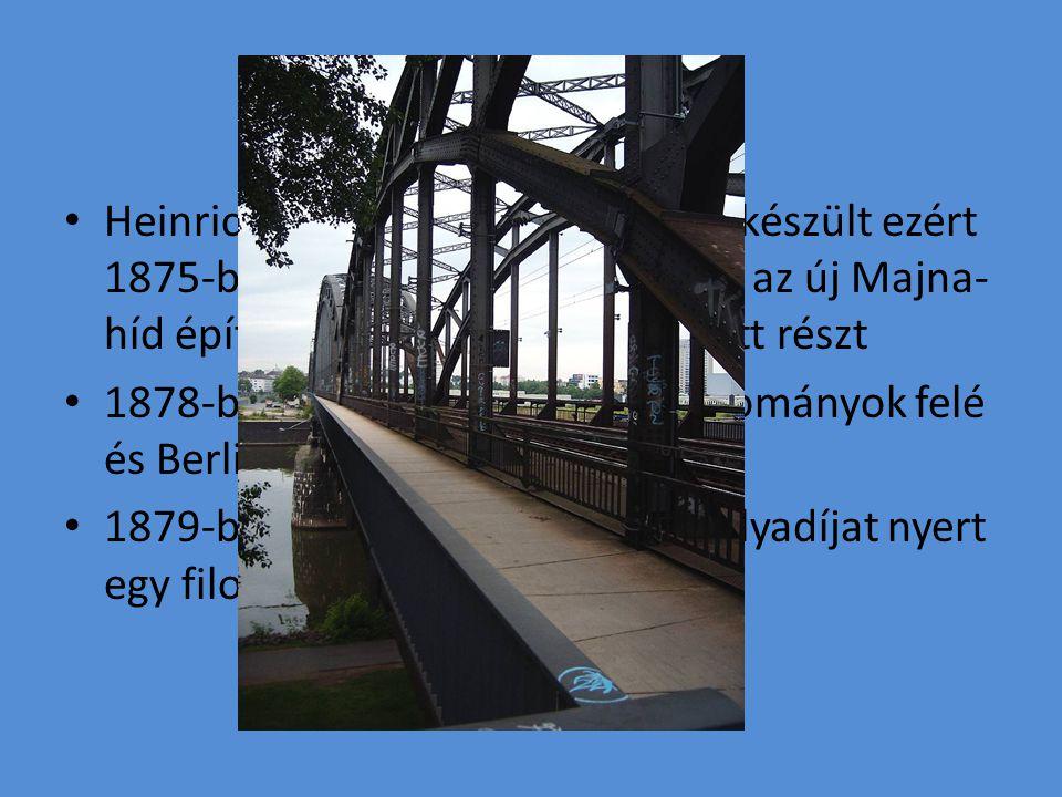 Heinrich eleinte mérnöki pályára készült ezért 1875-ben Frankfurtba ment, ahol az új Majna-híd építésében gyakornokként vett részt