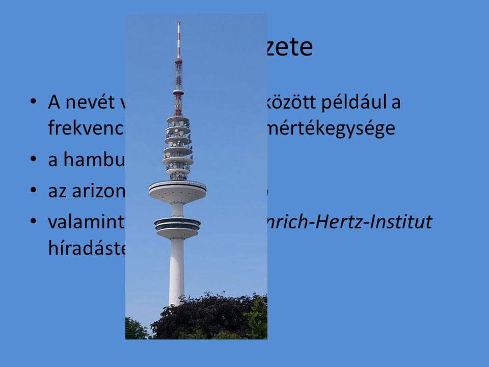 Émlékezete A nevét viseli sok egyéb között például a frekvencia (rezgésszám) mértékegysége. a hamburgi tévétorony.