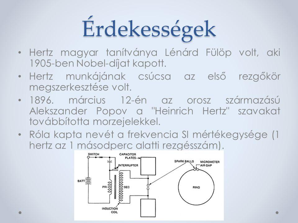 Érdekességek Hertz magyar tanítványa Lénárd Fülöp volt, aki 1905-ben Nobel-díjat kapott.