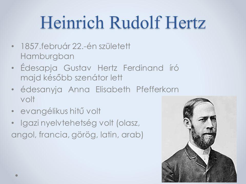Heinrich Rudolf Hertz 1857.február 22.-én született Hamburgban
