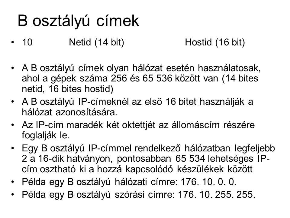 B osztályú címek 10 Netid (14 bit) Hostid (16 bit)