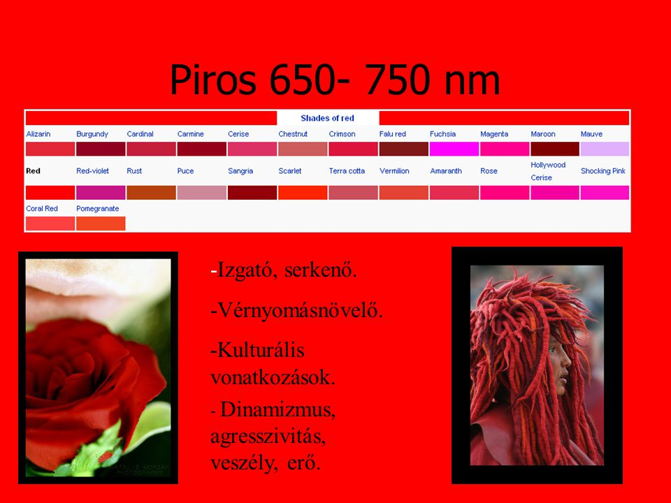 Piros 650- 750 nm -Izgató, serkenő. -Vérnyomásnövelő.