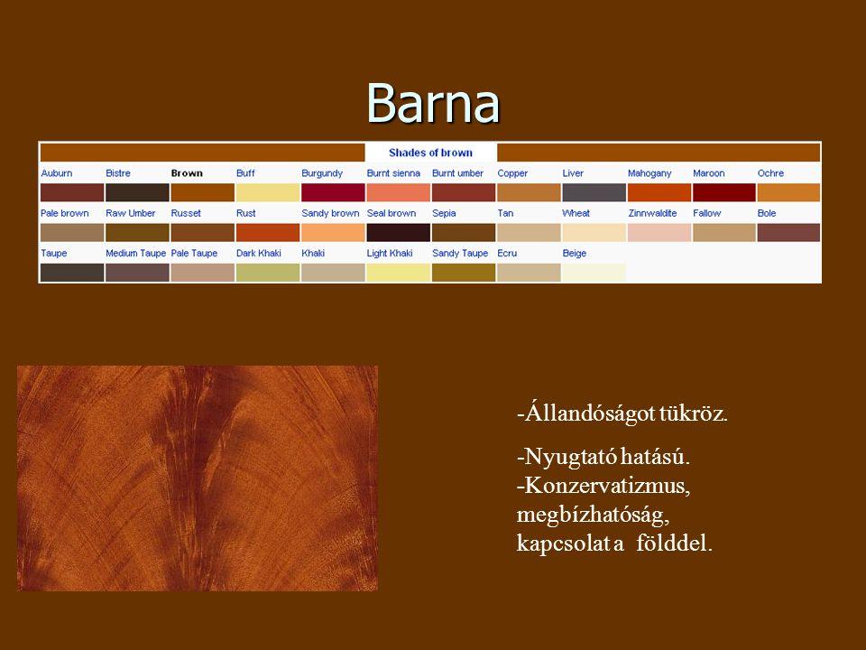 Barna -Állandóságot tükröz. -Nyugtató hatású.