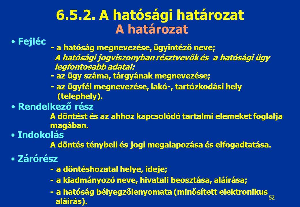 6.5.2. A hatósági határozat A határozat Fejléc Rendelkező rész