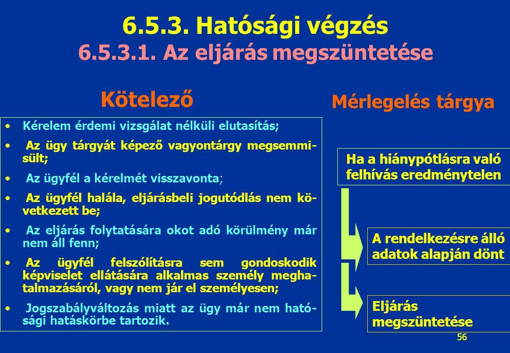 6.5.3. Hatósági végzés 6.5.3.1. Az eljárás megszüntetése Kötelező