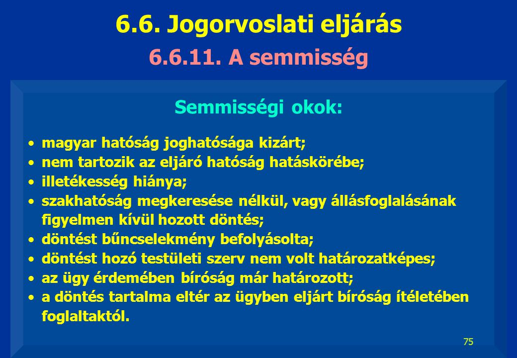 6.6. Jogorvoslati eljárás 6.6.11. A semmisség Semmisségi okok: