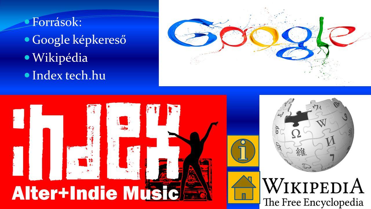 Források: Google képkereső Wikipédia Index tech.hu