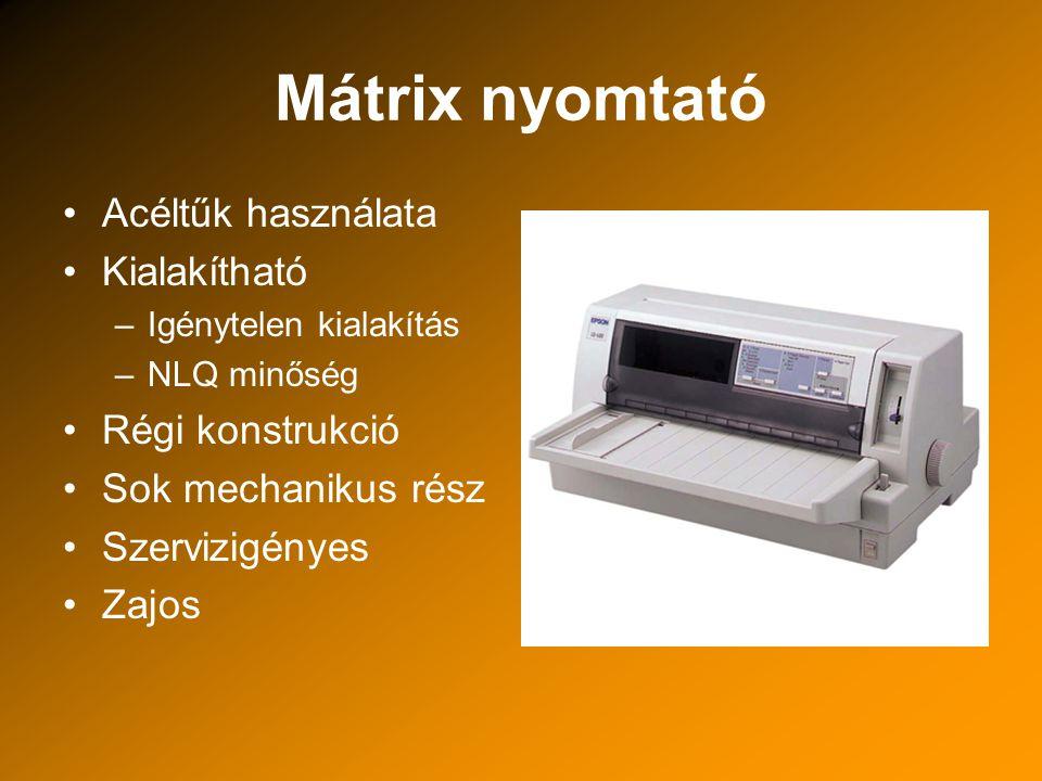 Mátrix nyomtató Acéltűk használata Kialakítható Régi konstrukció