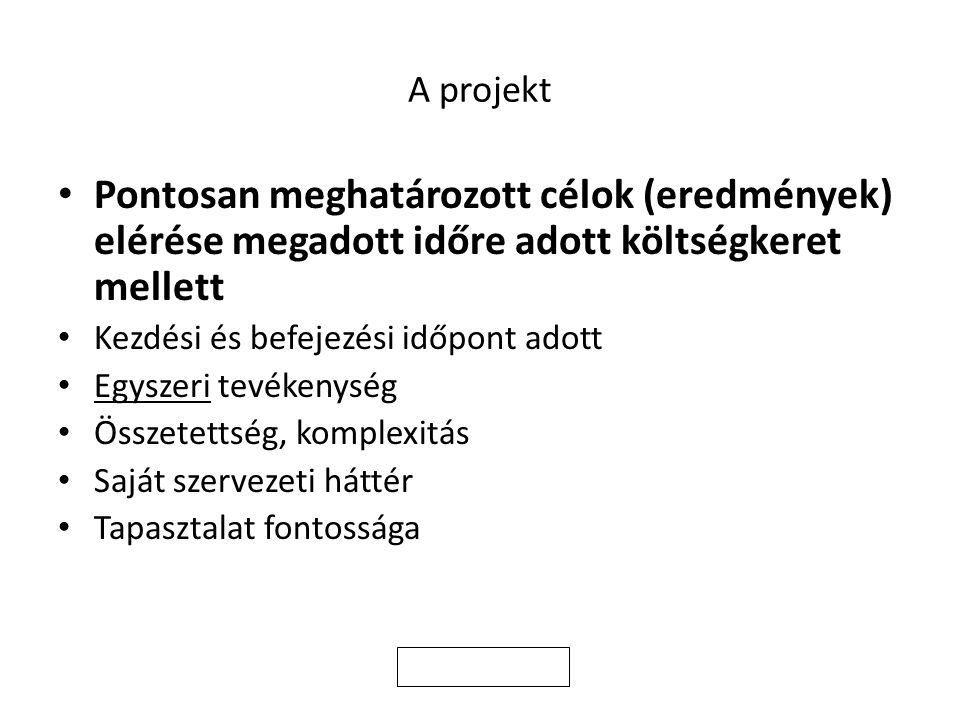 A projekt Pontosan meghatározott célok (eredmények) elérése megadott időre adott költségkeret mellett.