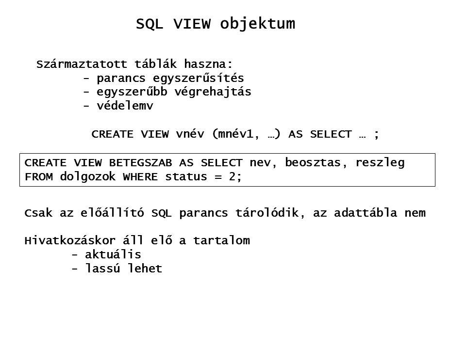 SQL VIEW objektum Származtatott táblák haszna: - parancs egyszerűsítés