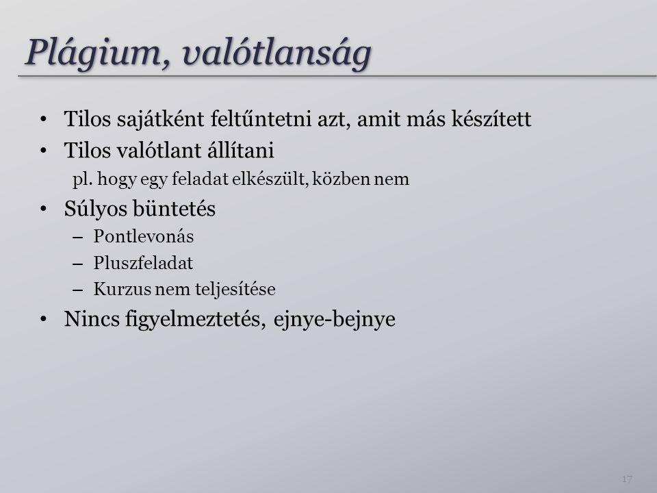 Plágium, valótlanság Tilos sajátként feltűntetni azt, amit más készített. Tilos valótlant állítani.