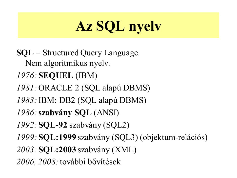 Az SQL nyelv SQL = Structured Query Language. Nem algoritmikus nyelv.