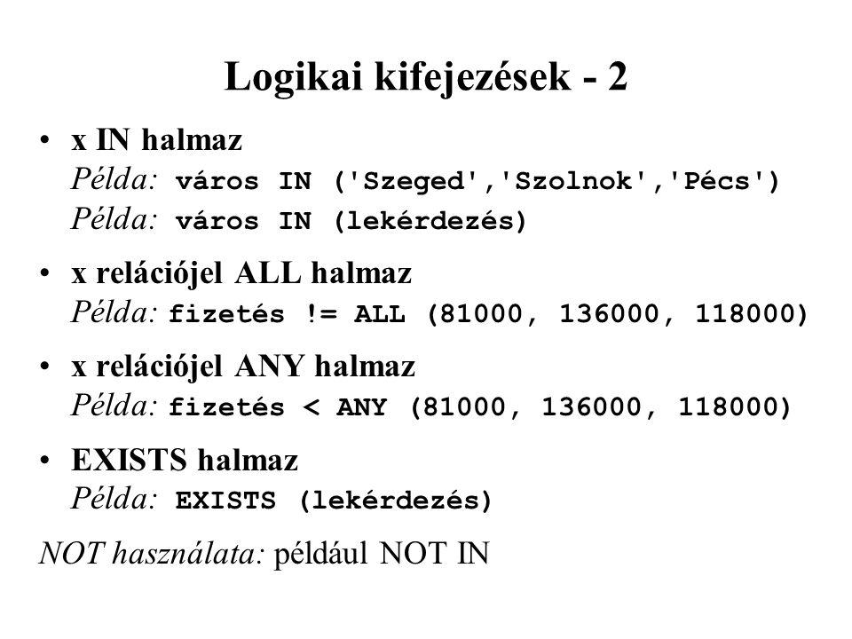 Logikai kifejezések - 2 x IN halmaz Példa: város IN ( Szeged , Szolnok , Pécs ) Példa: város IN (lekérdezés)