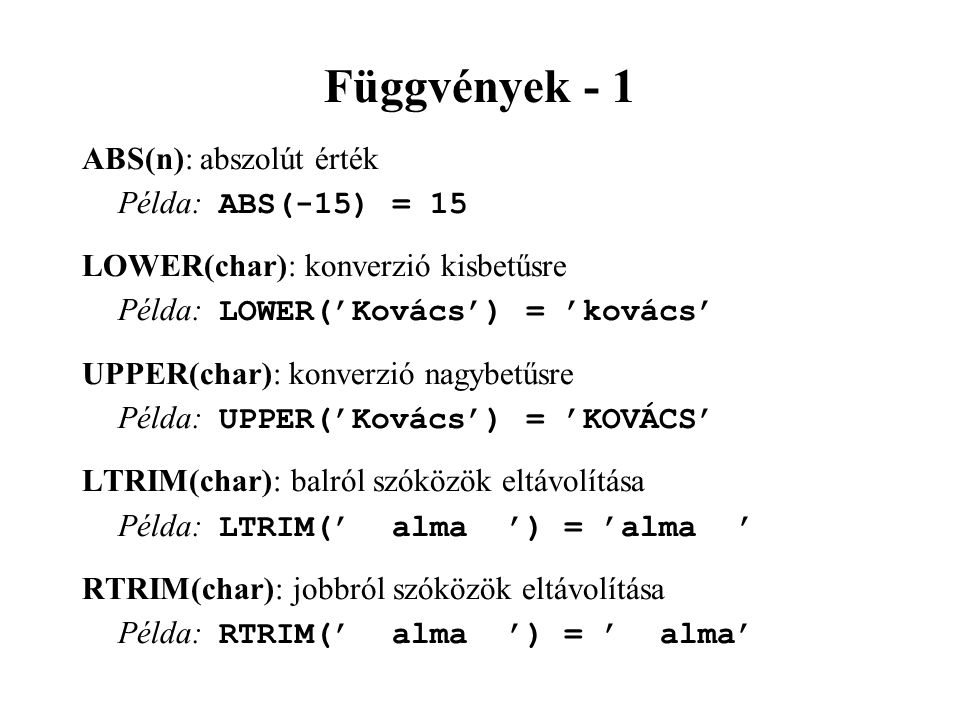 Függvények - 1 ABS(n): abszolút érték Példa: ABS(-15) = 15