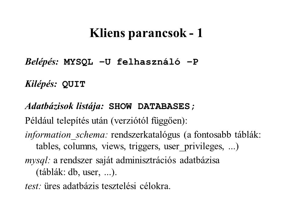 Kliens parancsok - 1 Belépés: MYSQL –U felhasználó –P Kilépés: QUIT
