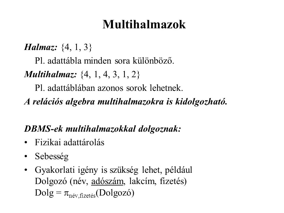 Multihalmazok Halmaz: {4, 1, 3} Pl. adattábla minden sora különböző.