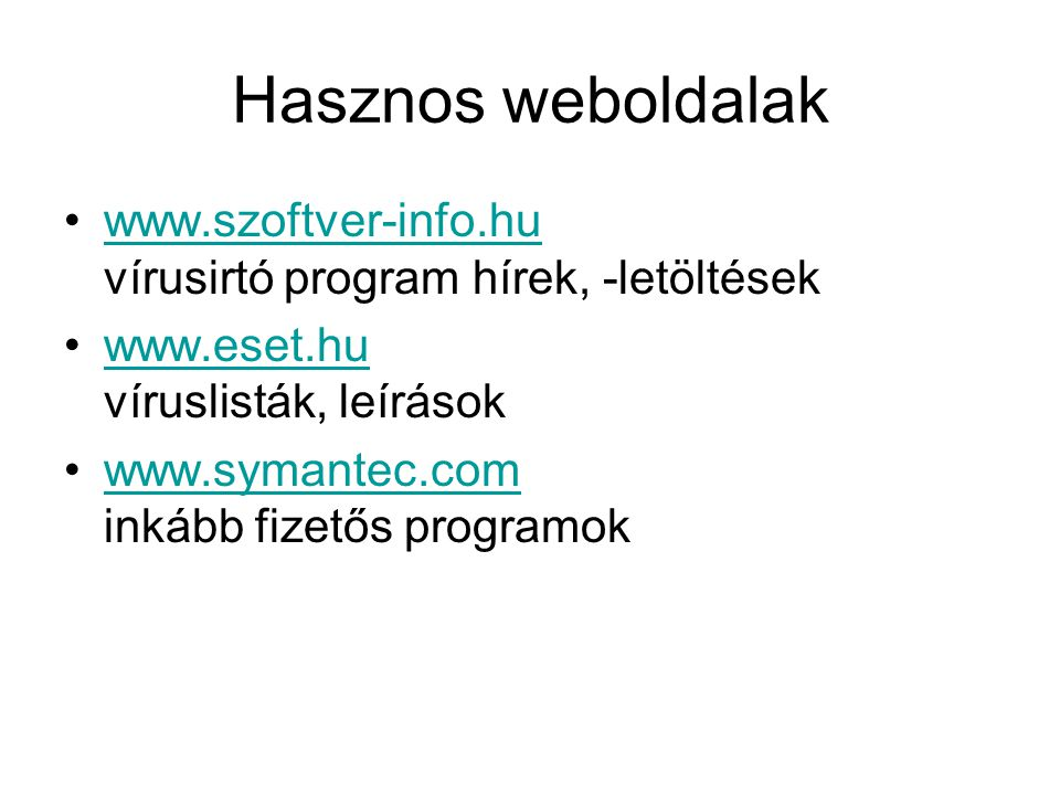 Hasznos weboldalak www.szoftver-info.hu vírusirtó program hírek, -letöltések. www.eset.hu víruslisták, leírások.
