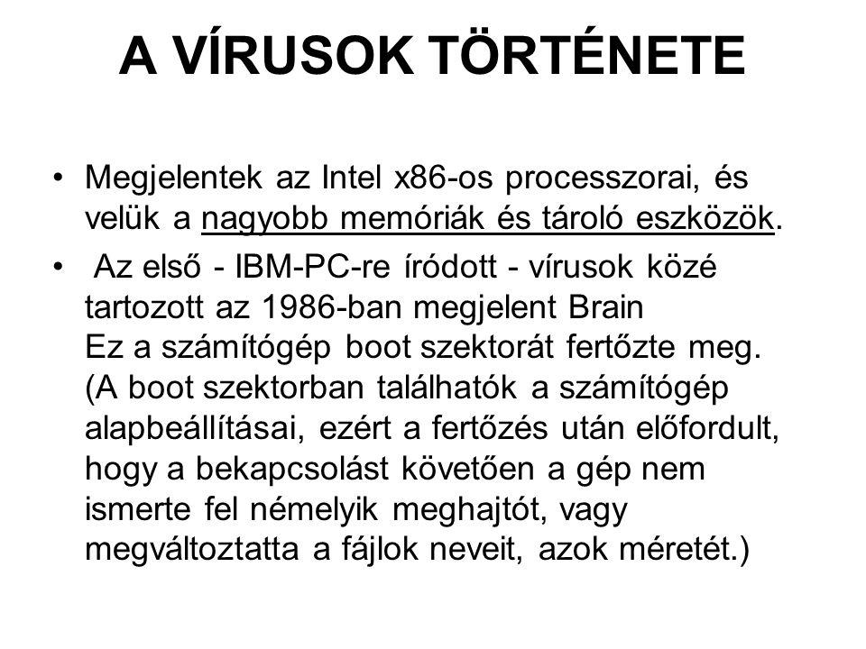 A VÍRUSOK TÖRTÉNETE Megjelentek az Intel x86-os processzorai, és velük a nagyobb memóriák és tároló eszközök.