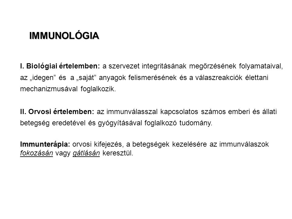 IMMUNOLÓGIA I. Biológiai értelemben: a szervezet integritásának megőrzésének folyamataival,