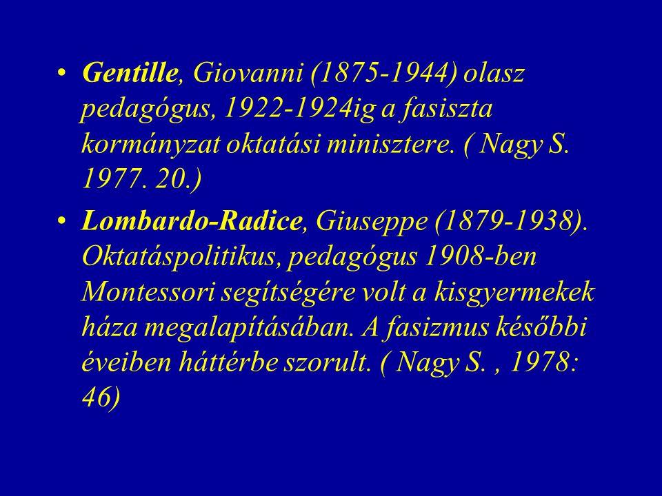 Gentille, Giovanni (1875-1944) olasz pedagógus, 1922-1924ig a fasiszta kormányzat oktatási minisztere. ( Nagy S. 1977. 20.)