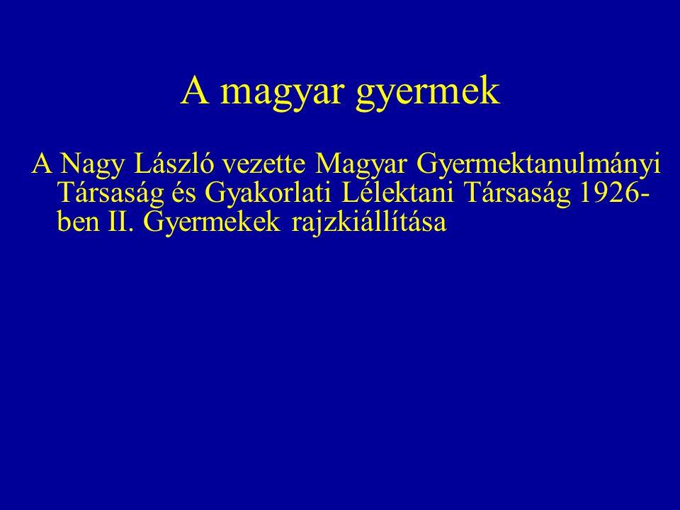 A magyar gyermek A Nagy László vezette Magyar Gyermektanulmányi Társaság és Gyakorlati Lélektani Társaság 1926-ben II.