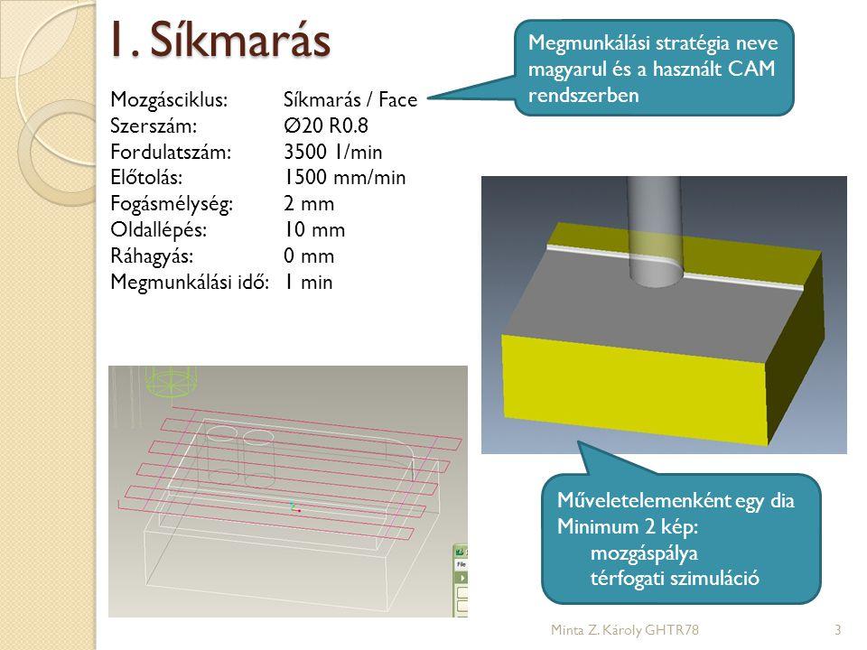 1. Síkmarás Megmunkálási stratégia neve magyarul és a használt CAM rendszerben. Mozgásciklus: Síkmarás / Face.
