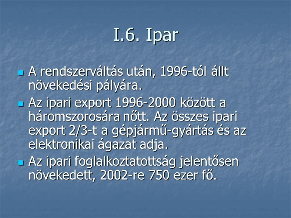 I.6. Ipar A rendszerváltás után, 1996-tól állt növekedési pályára.