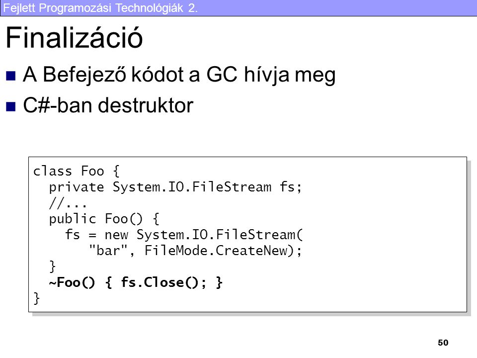 Finalizáció A Befejező kódot a GC hívja meg C#-ban destruktor