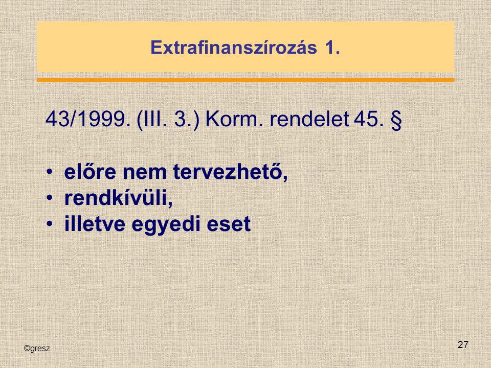 43/1999. (III. 3.) Korm. rendelet 45. § előre nem tervezhető,