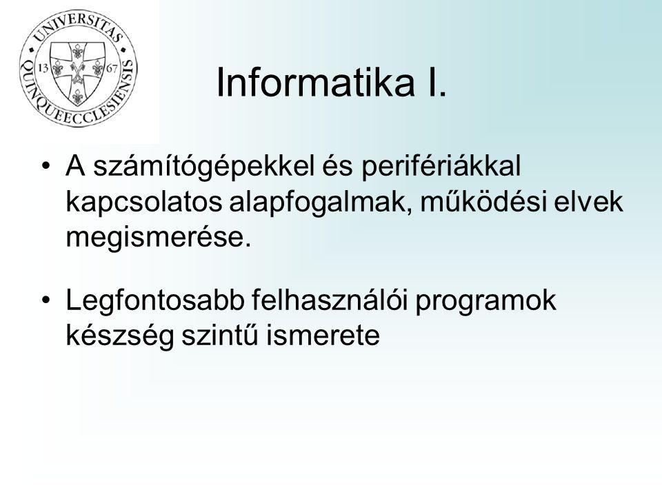 Informatika I. A számítógépekkel és perifériákkal kapcsolatos alapfogalmak, működési elvek megismerése.