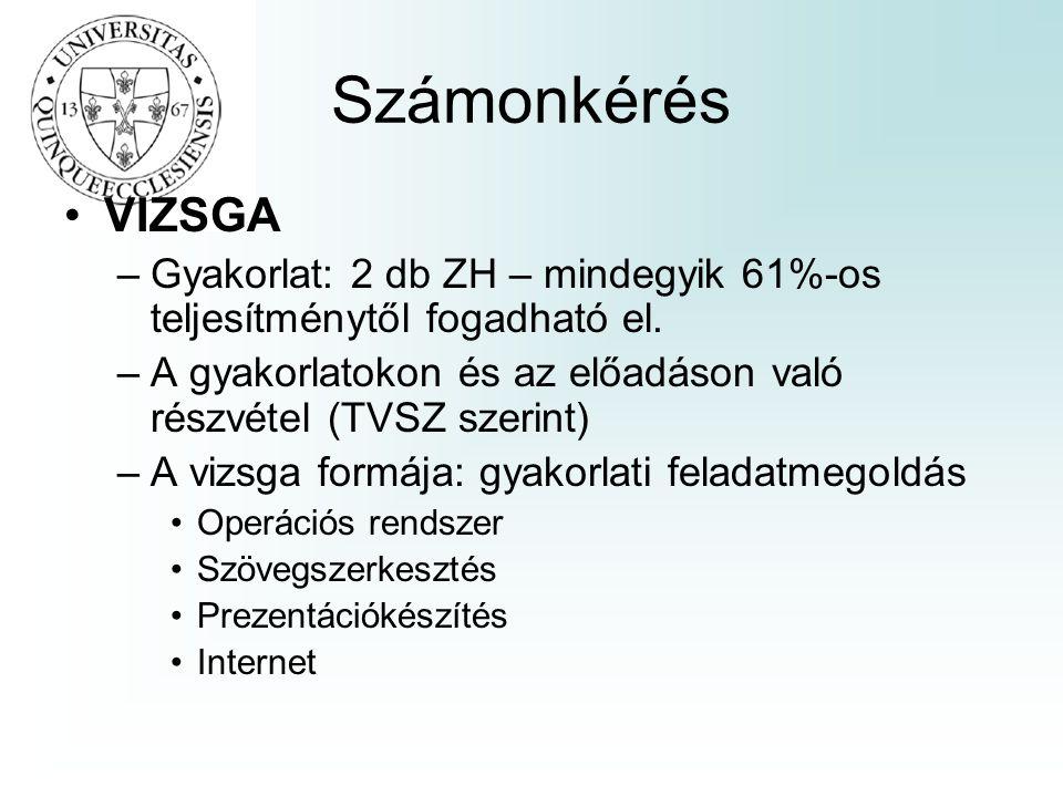 Számonkérés VIZSGA. Gyakorlat: 2 db ZH – mindegyik 61%-os teljesítménytől fogadható el.