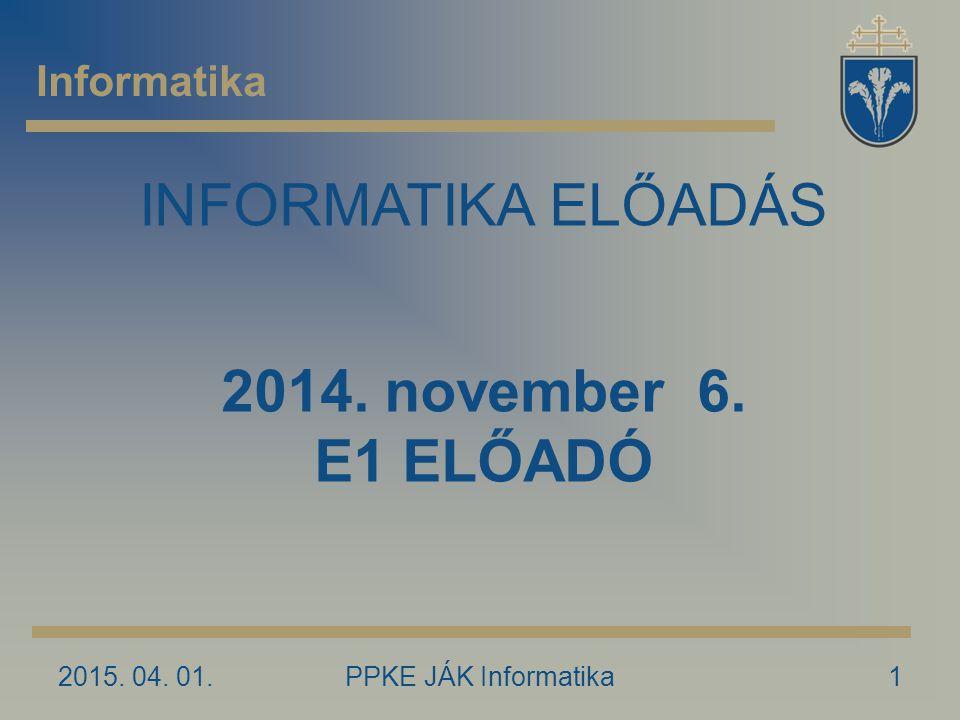 INFORMATIKA ELŐADÁS 2014. november 6. E1 ELŐADÓ Informatika