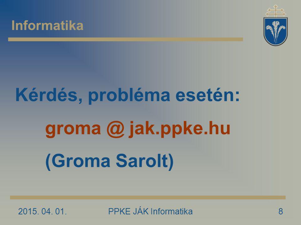 Kérdés, probléma esetén: groma @ jak.ppke.hu (Groma Sarolt)