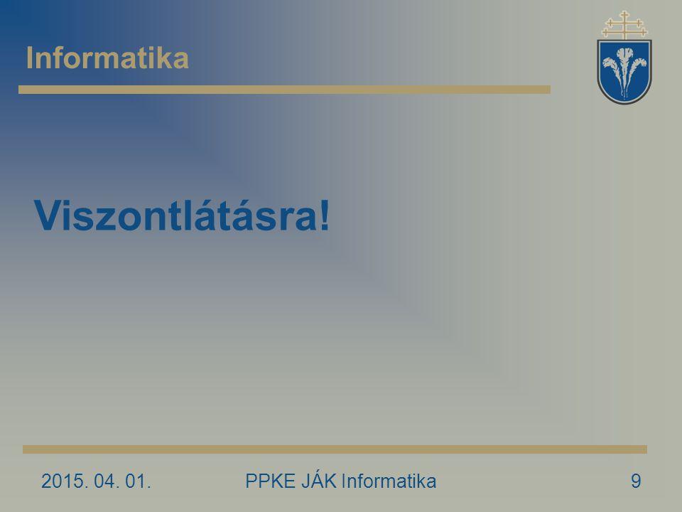 Informatika Viszontlátásra! 2017.04.09. PPKE JÁK Informatika