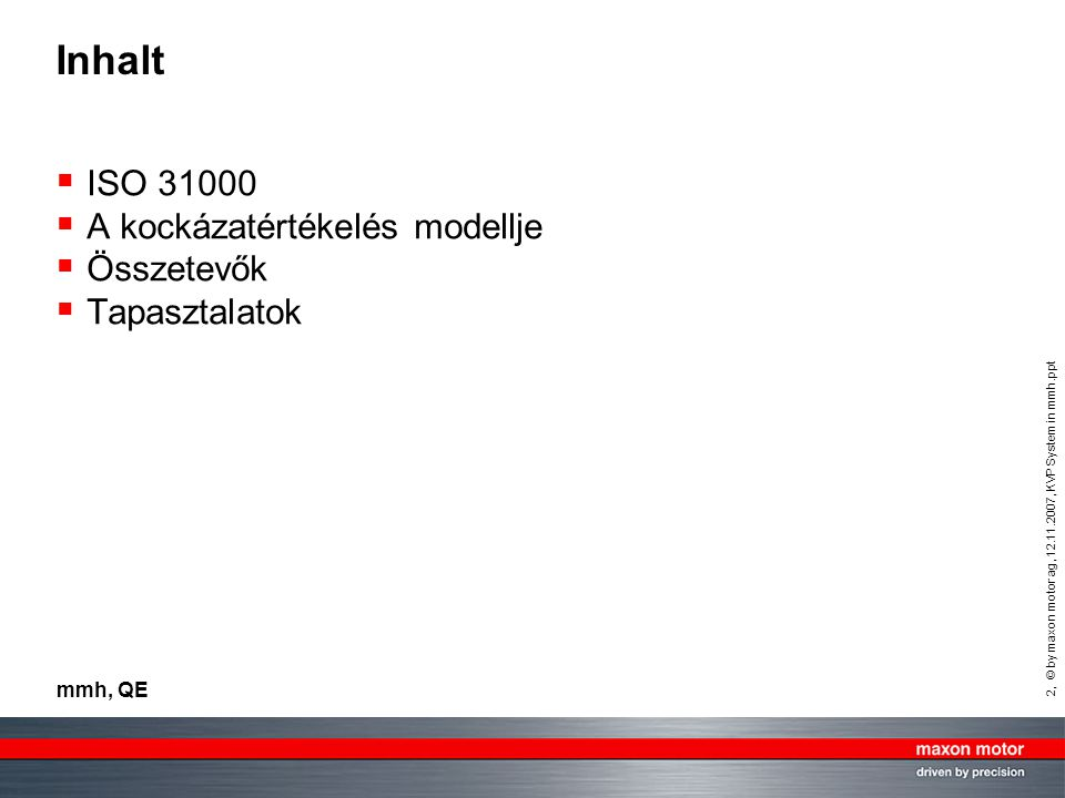 Inhalt ISO 31000 A kockázatértékelés modellje Összetevők Tapasztalatok