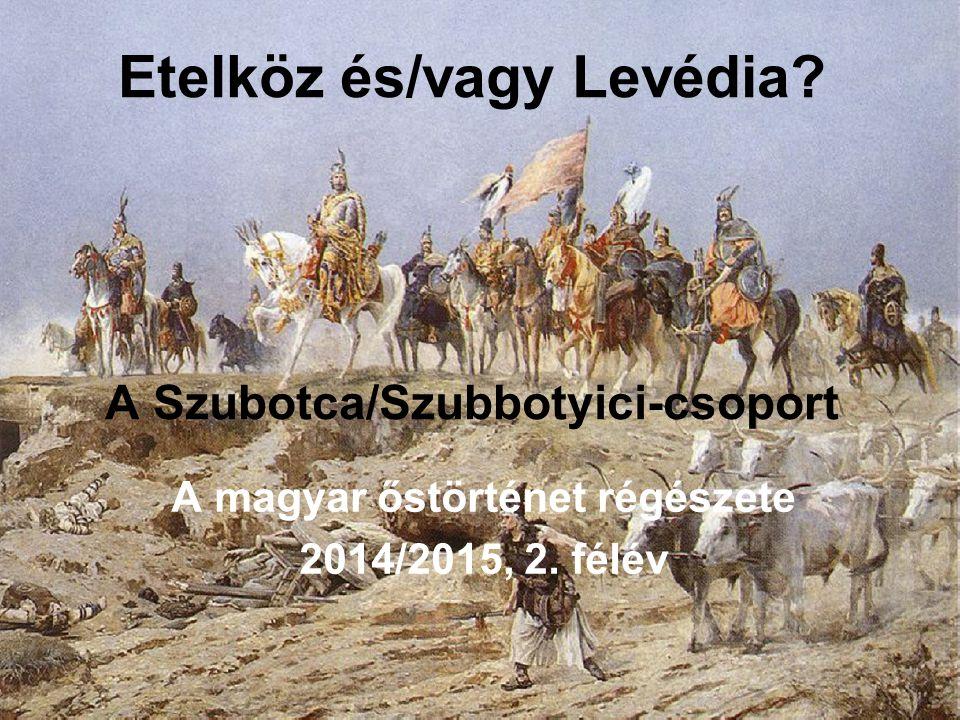 Etelköz és/vagy Levédia A Szubotca/Szubbotyici-csoport