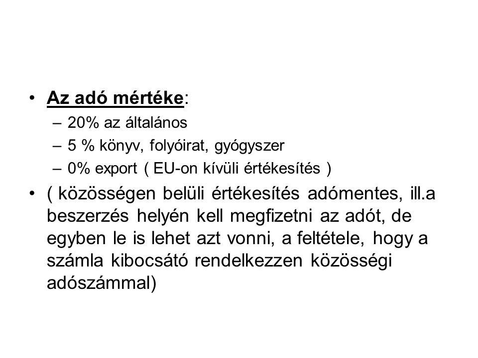 Az adó mértéke: 20% az általános. 5 % könyv, folyóirat, gyógyszer. 0% export ( EU-on kívüli értékesítés )