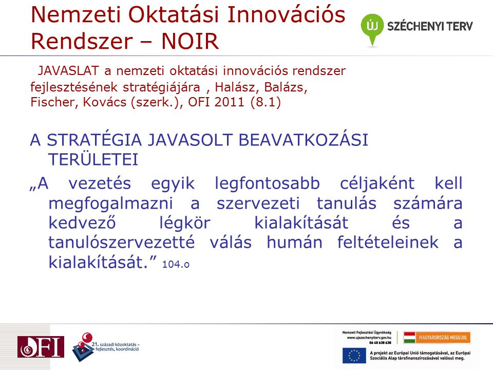 Nemzeti Oktatási Innovációs Rendszer – NOIR JAVASLAT a nemzeti oktatási innovációs rendszer fejlesztésének stratégiájára , Halász, Balázs, Fischer, Kovács (szerk.), OFI 2011 (8.1)