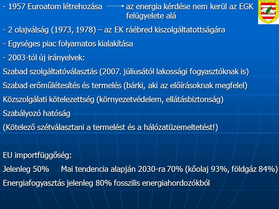 1957 Euroatom létrehozása az energia kérdése nem kerül az EGK felügyelete alá
