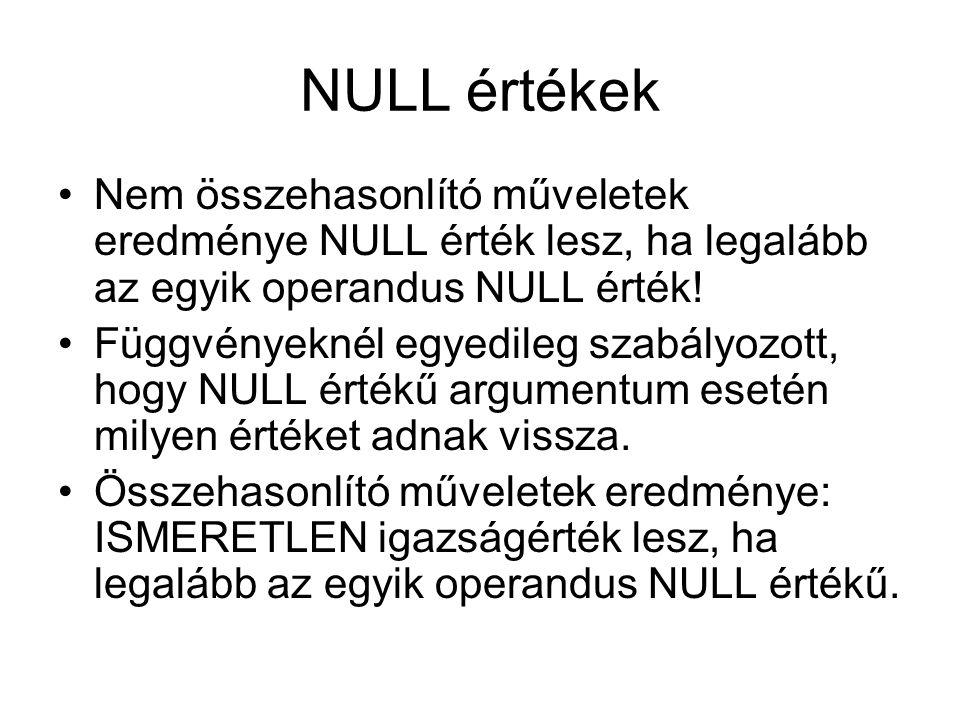 NULL értékek Nem összehasonlító műveletek eredménye NULL érték lesz, ha legalább az egyik operandus NULL érték!