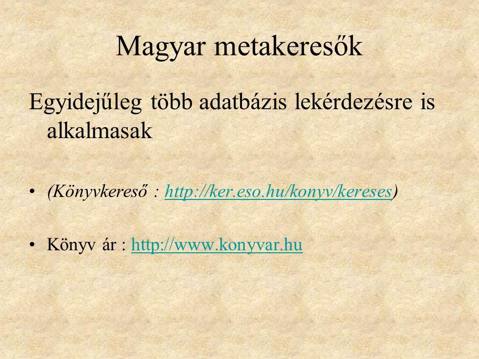 Magyar metakeresők Egyidejűleg több adatbázis lekérdezésre is alkalmasak. (Könyvkereső : http://ker.eso.hu/konyv/kereses)