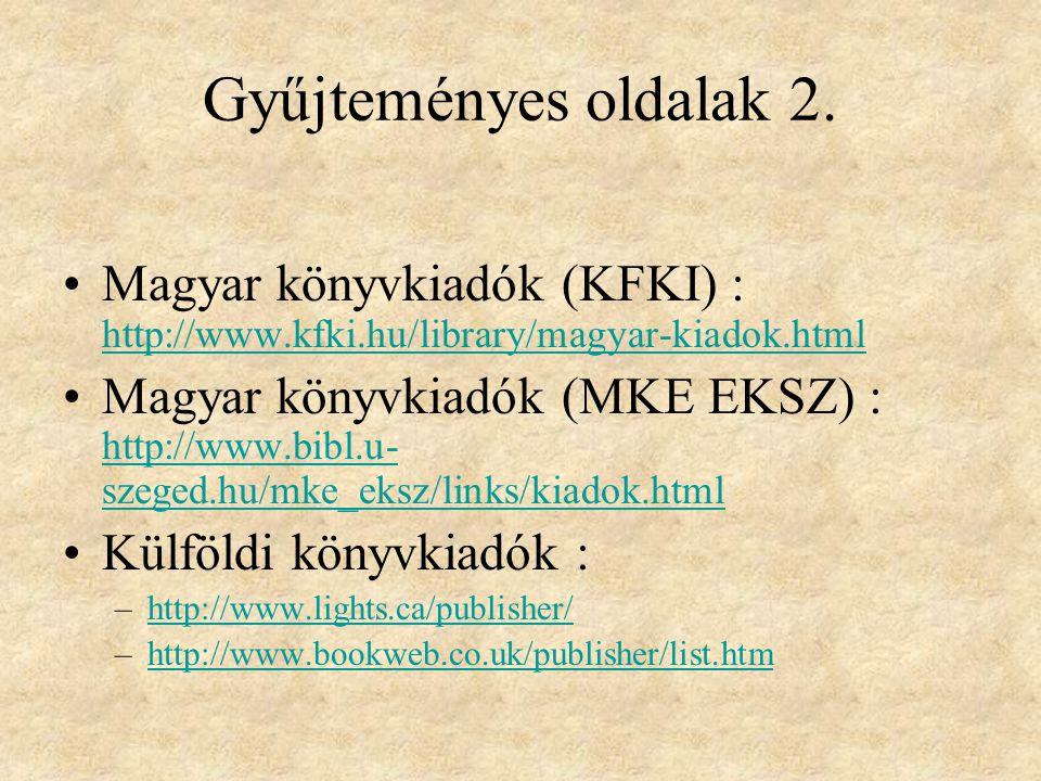 Gyűjteményes oldalak 2. Magyar könyvkiadók (KFKI) : http://www.kfki.hu/library/magyar-kiadok.html.
