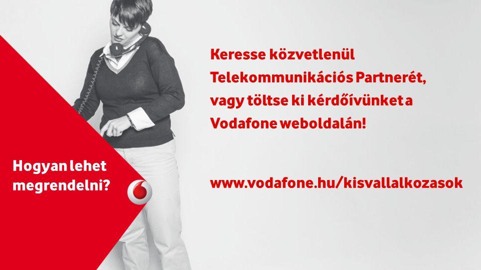 Keresse közvetlenül Telekommunikációs Partnerét, vagy töltse ki kérdőívünket a Vodafone weboldalán!