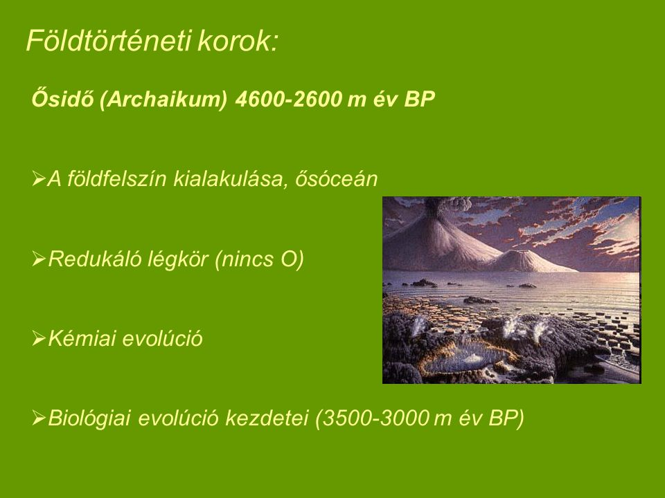 Földtörténeti korok: Ősidő (Archaikum) 4600-2600 m év BP