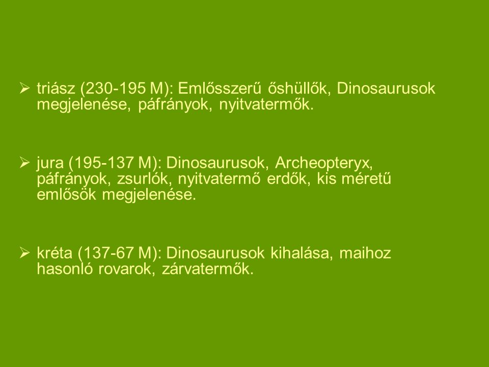 triász (230-195 M): Emlősszerű őshüllők, Dinosaurusok megjelenése, páfrányok, nyitvatermők.