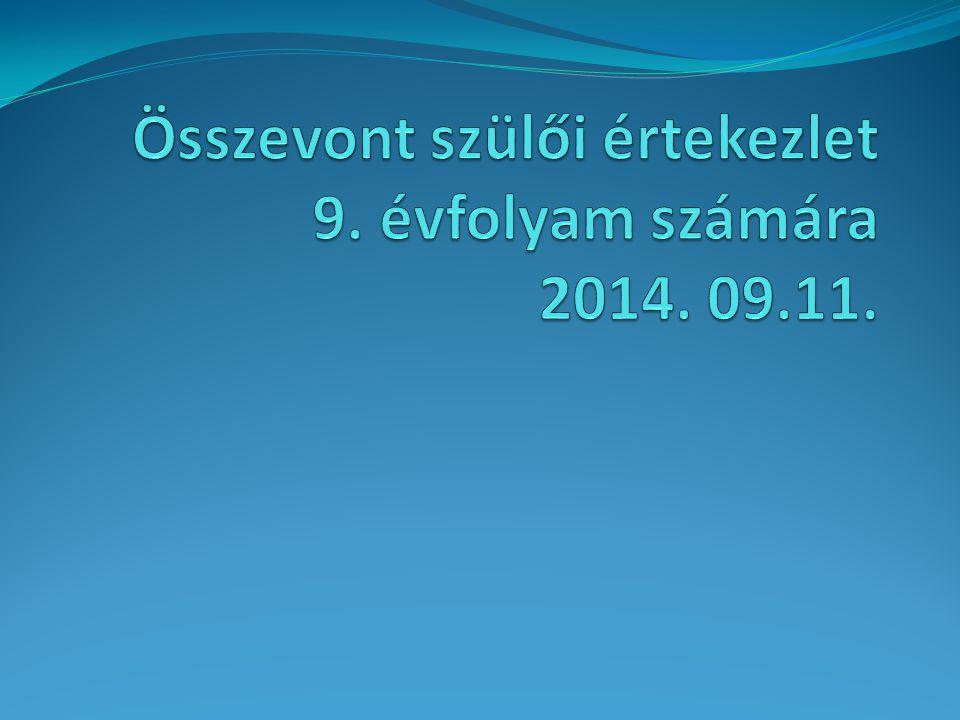 Összevont szülői értekezlet 9. évfolyam számára 2014. 09.11.