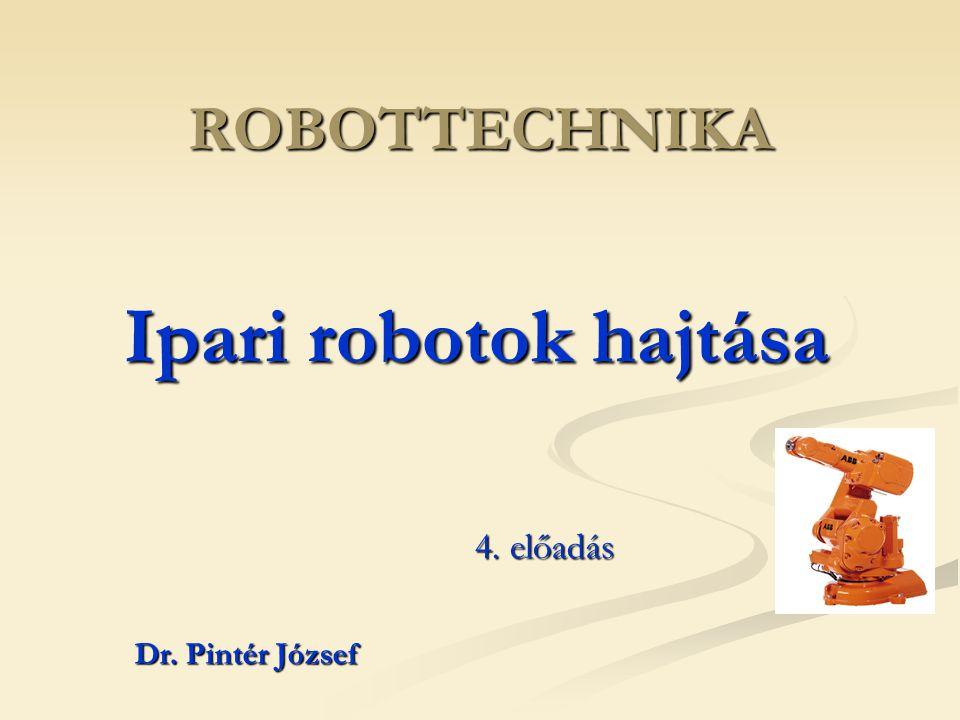 ROBOTTECHNIKA Ipari robotok hajtása 4. előadás Dr. Pintér József